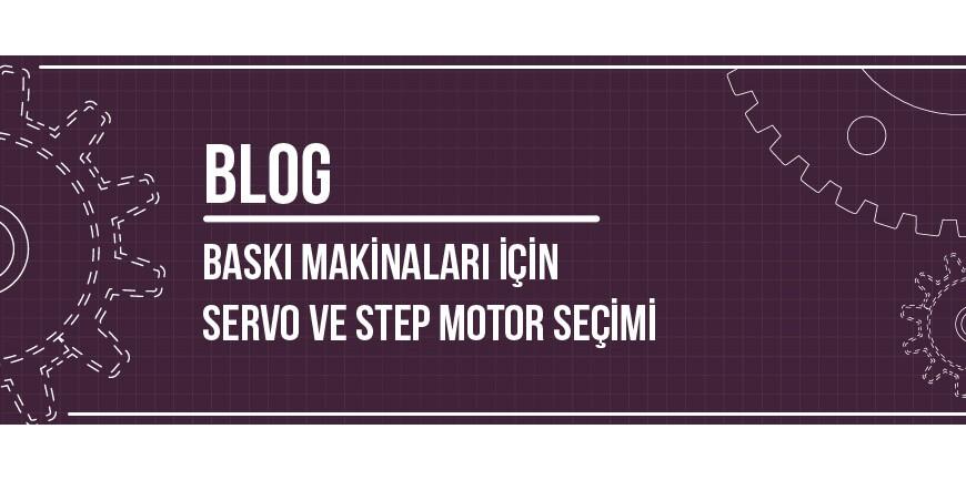 Baskı Makinaları İçin Servo ve Step Motor Seçimi