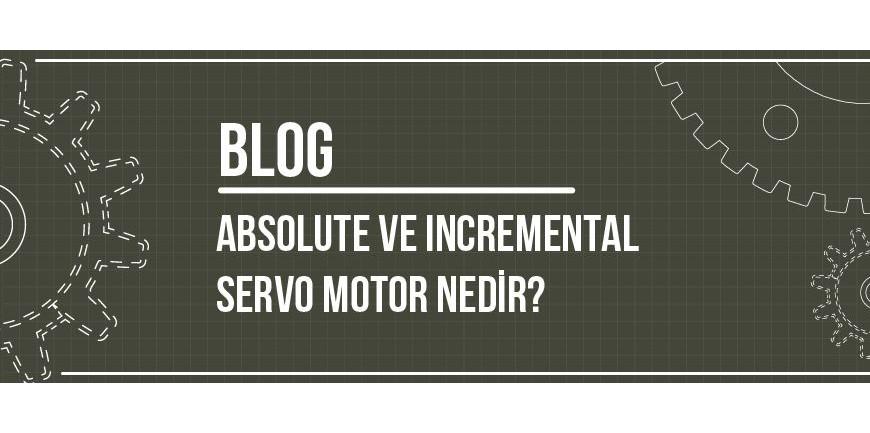 Absolute ve İncremental (Artımlı) Servo Motor Nedir?