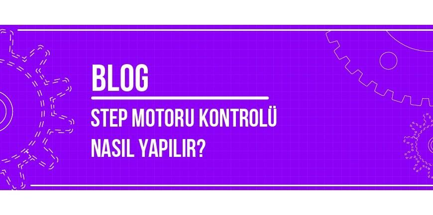 Step Motoru Kontrolü Nasıl Yapılır?