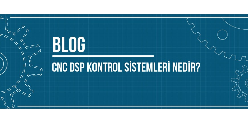 CNC DSP Kontrol Sistemleri Nedir?