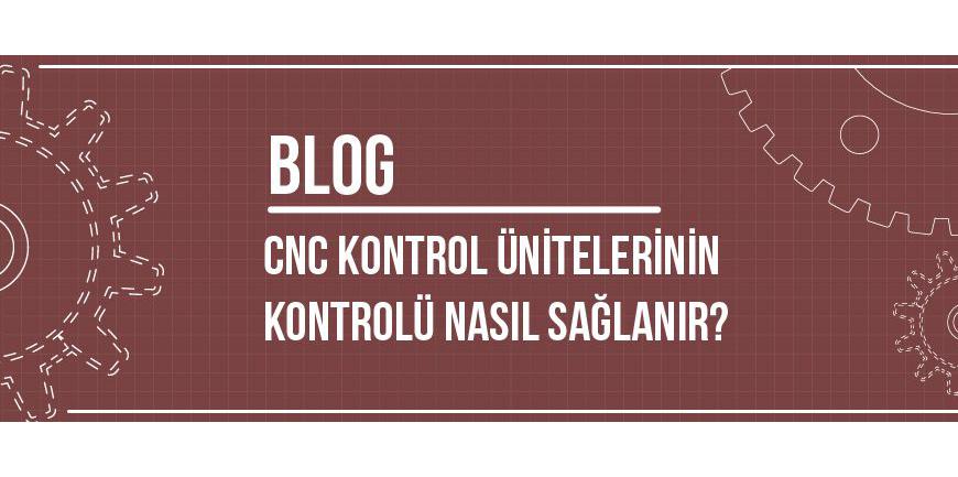 CNC Kontrol Ünitelerinin Kontrolü, Bağlantısı ve Sistem Kontrol Ayarları