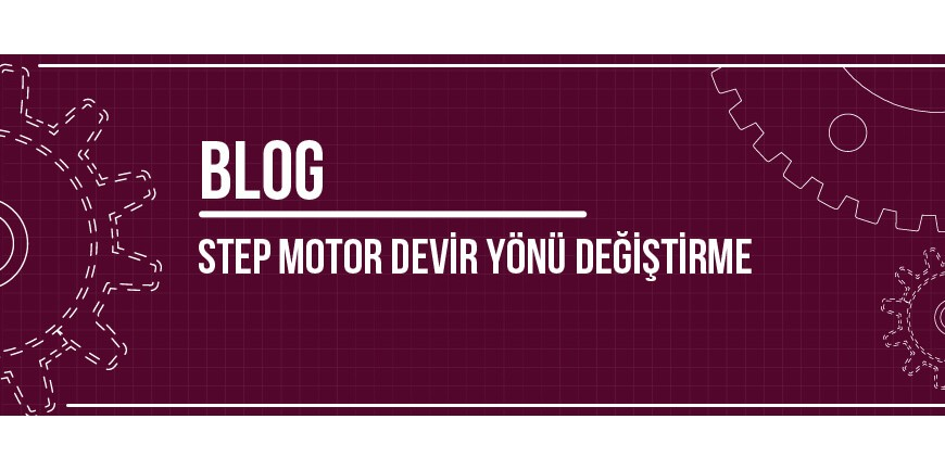 Step Motor Devir Yönü Değiştirme