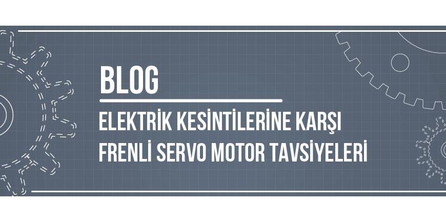 Elektrik Kesintilerine Karşı Frenli Servo Motor Tavsiyeleri
