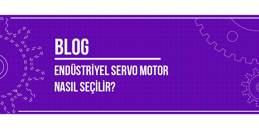 Endüstriyel Servo Motor Nasıl Seçilir?