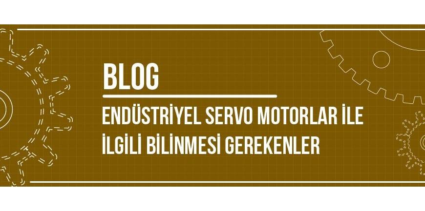 Endüstriyel Servo Motorlar ile İlgili Bilinmesi Gerekenler