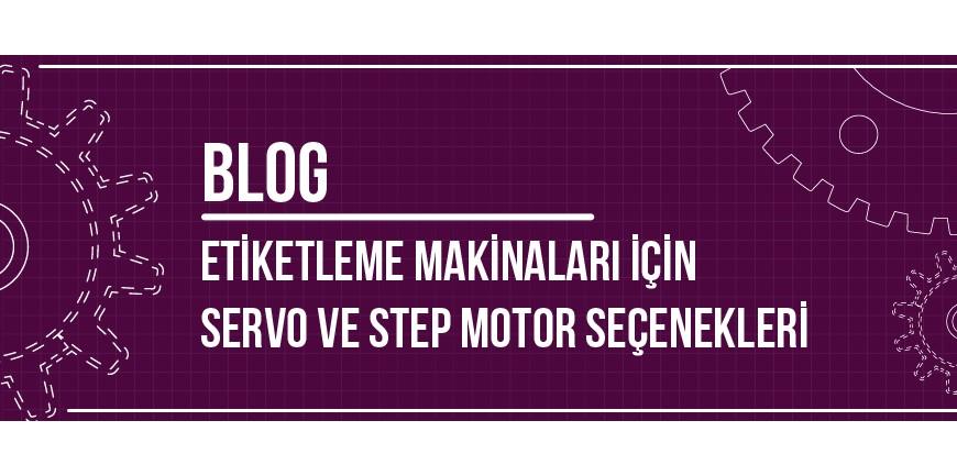 Etiketleme Makinaları İçin Servo ve Step Motor Seçenekleri