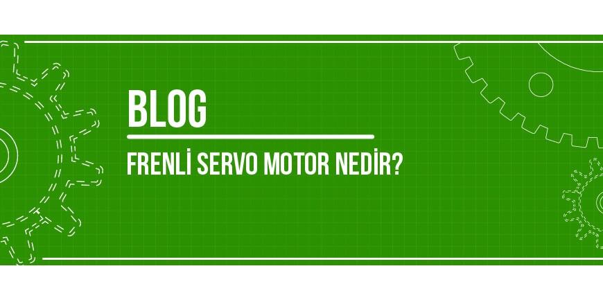 Frenli Servo Motor Nedir?