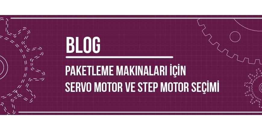 Paketleme Makinaları İçin Servo Motor ve Step Motor Seçimi