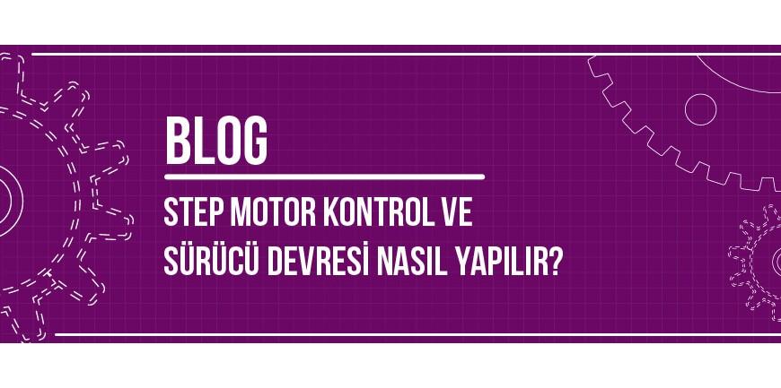 Step Motor Kontrol ve Sürücü Devresi Nasıl Yapılır?