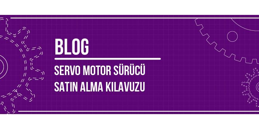 Servo Motor Sürücü Satın Alma Kılavuzu