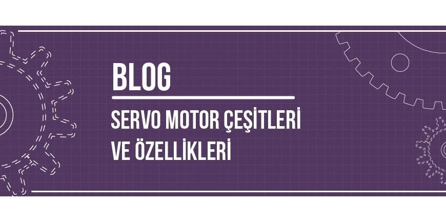 Servo Motor Çeşitleri ve Özellikleri