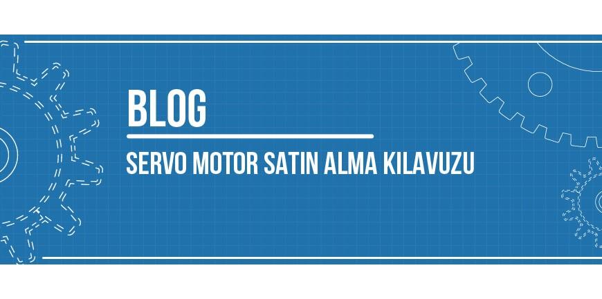 Servo Motor Satın Alma Kılavuzu