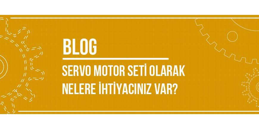 Servo Motor Seti Olarak Nelere İhtiyacınız Var?