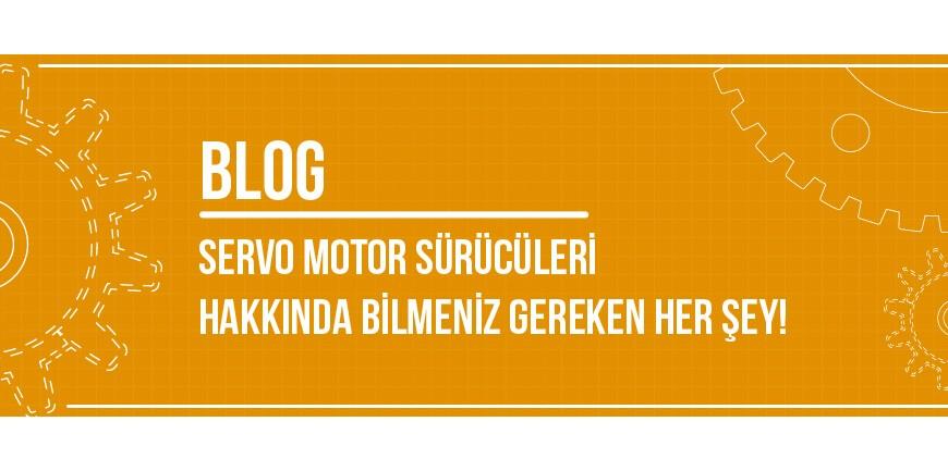 Servo Motor Sürücüleri Hakkında Bilmeniz Gereken Her Şey!