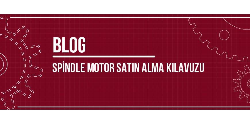 Spindle Motor Satın Alma Kılavuzu