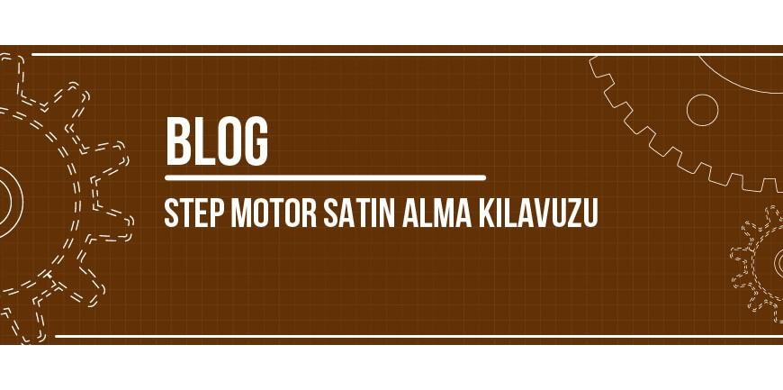 Step Motor Satın Alma Kılavuzu