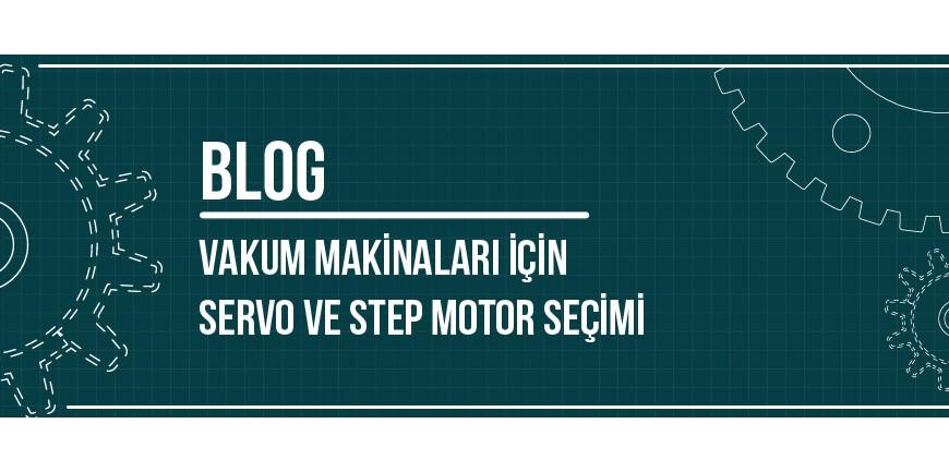 Vakum Makinaları İçin Servo ve Step Motor Seçimi