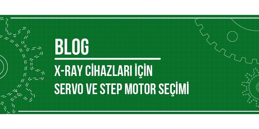 X-Ray cihazları İçin Servo ve Step Motor Seçimi